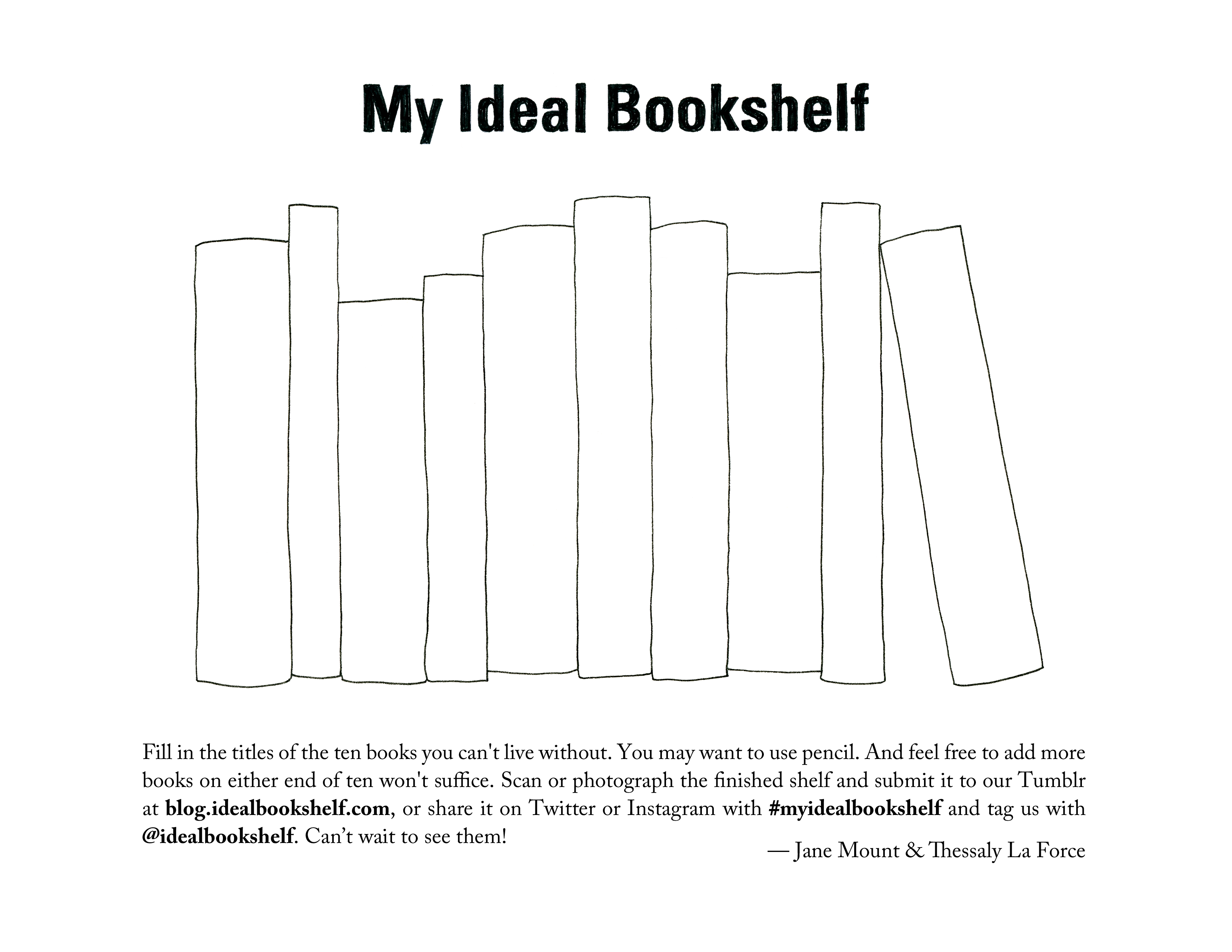 my ideal bookshelf It is not such a far-off concept when asked by painter jane mount and editor thessaly la force to assemble their ideal bookshelf, the 100 writers, designers, chefs, artists, musicians, and others.
